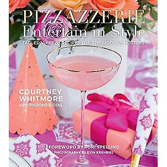 Pizzazzerie - Entertain in Style - Tablescapes and Recipes for the Mode
