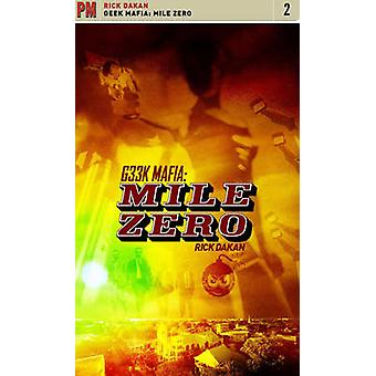 Geek Mafia - Mile Zero - v. 2 - Mile Zero by Rick Dakan - 9781604860023