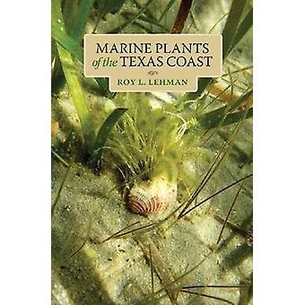 Marine Plants of the Texas Coast by Roy L Lehman - 9781623490164 Book