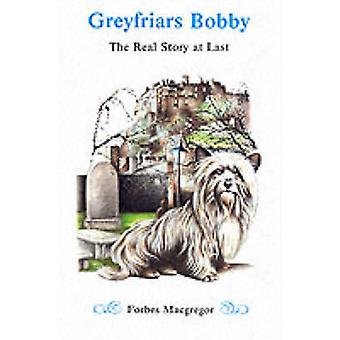 Greyfriars Bobby - The Real Story at Last (2nd Revised edition) by For