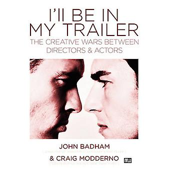 I'll Be In My Trailer! - The Creative Wars Between Directors and Actor