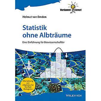 Statistik Ohne Albtraume - Eine Einfuhrung Fur Biowissenschaftler by H