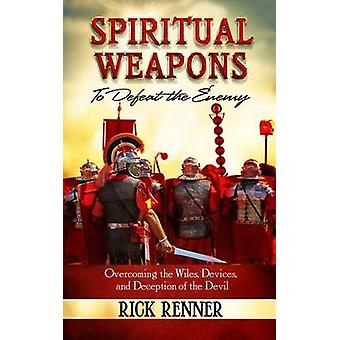 Spiritual Weapons to Defeat the Enemy - Overcoming the Wiles - Devices