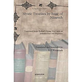 Mystic Treatises by Isaac of Nineveh by Wensinck & A. J.