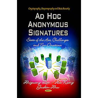 Ad Hoc Anonymous Signatures  State of the Art Challenges amp New Directions by Edited by Hu Xiong & Edited by Zhiguang Qin & Edited by Guobin Zhu