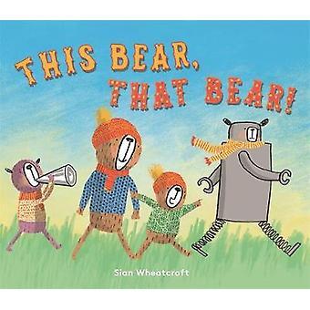 This Bear That Bear by Sian Wheatcroft
