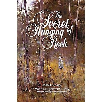 The Secret of Hanging Rock With Commentaries by John Taylor Yvonne Rousseau and Mudrooroo by Lindsay & Joan