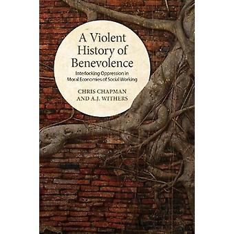 Violent History of Benevolence by Chris Chapman