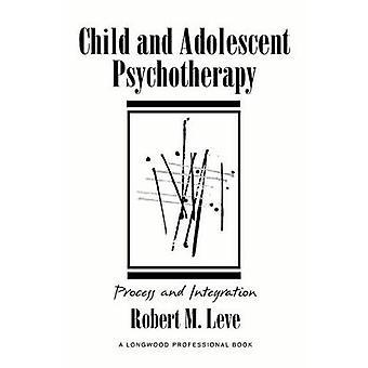 Kind en Adolescent psychotherapie proces en integratie door Leve & Robert M.