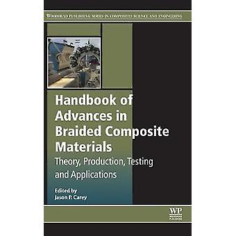 Handbook of Advances in Braided Composite Materials Theory Production Testing and Applications by Carey & Jason P.