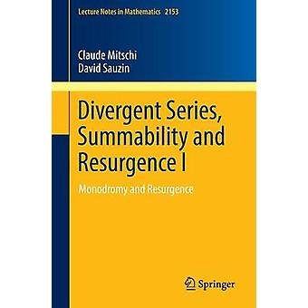 Divergent Series Summability and Resurgence I  Monodromy and Resurgence by Mitschi & Claude