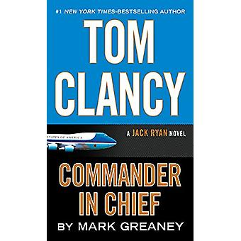 Tom Clancy - Commander-In-Chief by Mark Greaney - 9781594139017 Book