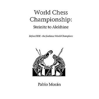 World Chess Championship Steinitz to Alekhine by Moran & Pablo