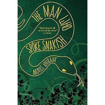 The Man Who Spoke Snakish by Andrus Kivirahk - Christopher Moseley -