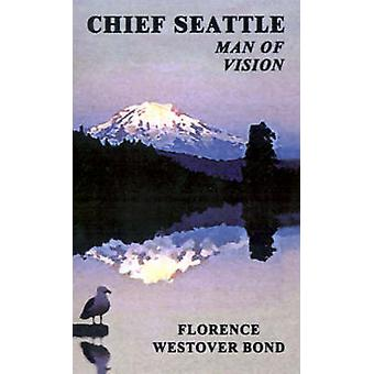Chief Seattle Man of Vision by Bond & Florence Westover