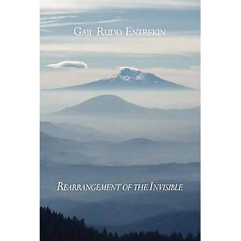 Rearrangement of the Invisible by Entrekin & Gail Rudd