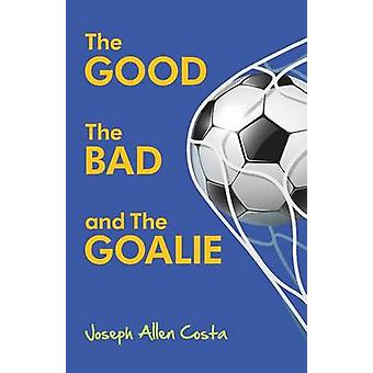 The Good The Bad and The Goalie by Costa & Joseph Allen