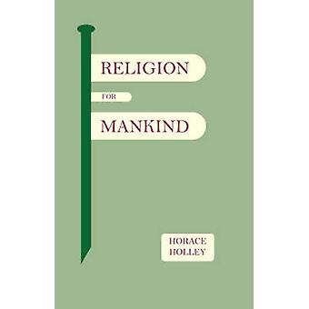 Religion for Mankind by Holley & Horace