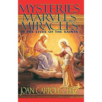 Mysteries Marvels and Miracles In the Lives of the Saints by Cruz & Joan Carroll