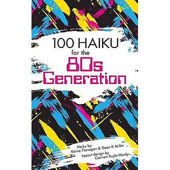 100 Haiku for the 80s Generation by Flanagan & Kerrie