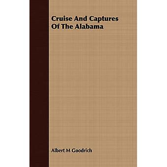 Cruise And Captures Of The Alabama by Goodrich & Albert M