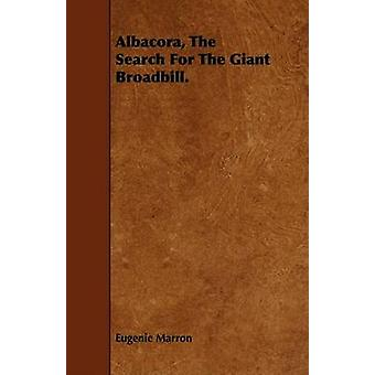 Albacora The Search For The Giant Broadbill. by Marron & Eugenie
