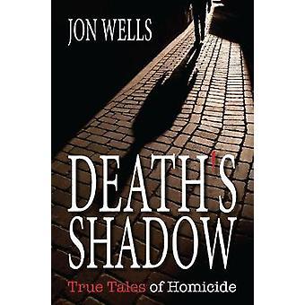 Deaths Shadow True Tales of Homicide by Wells & Jon