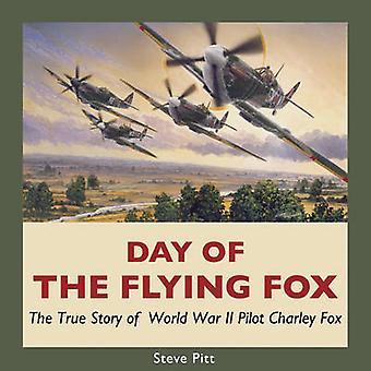 Day of the Flying Fox The True Story of World War II Pilot Charley Fox by Pitt & Steve