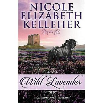 Wild Lavender by Kelleher & Nicole Elizabeth