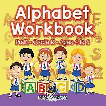 Alphabet Workbook   PreKGrade K  Ages 4 to 6 by Prodigy Wizard