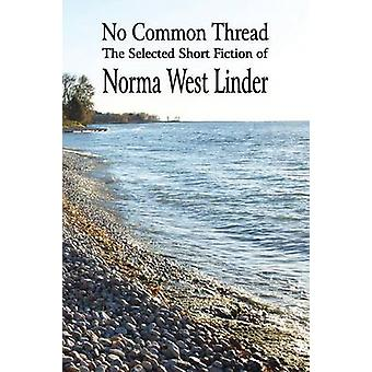 No Common Thread The Selected Short Fiction of Norma West Linder by Linder & Norma West