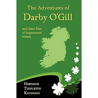 The Adventures of Darby OGill and Other Tales of Supernatural Ireland by Kavanagh & Herminie Templeton