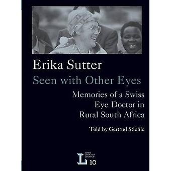 Erika Sutter Seen with Other Eyes. Memories of a Swiss Eye Doctor in Rural South Africa by Stiehle & Gertrud