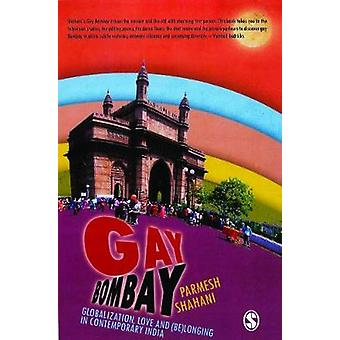 Gay Bombay Globalization Love and Belonging in Contemporary India by LTD & SAGE PUBLICATIONS PVT