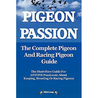 Pigeon Passion. the Complete Pigeon and Racing Pigeon Guide. by Lang & Elliott