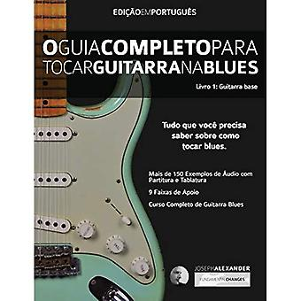 O Guia Completo Para Tocar� Blues Na Guitarra: Livro Um - Guitarra Base