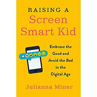 Raising a Screen-Smart Kid - Embrace the Good and Avoid the Bad in the