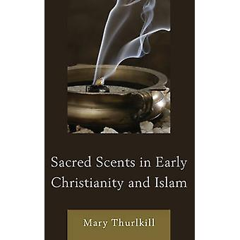 Sacred Scents in Early Christianity and Islam par Mary Thurlkill - 978