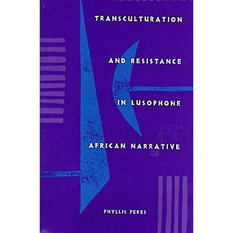 Transculturation and Resistance in Lusophone African Narrative by Phy