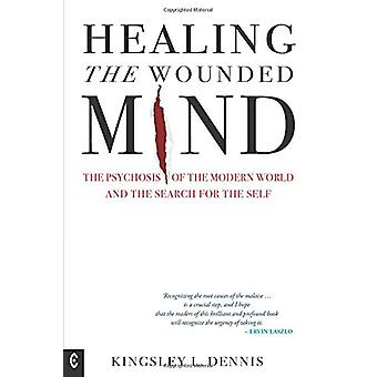 Healing the Wounded Mind - The Psychosis of the Modern World and the S