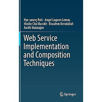 Web Service Implementation and Composition Techniques by Hye-Young Pa