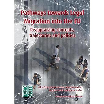 Pathways Toward Legal Migration into the EU - Reappraising Concepts -