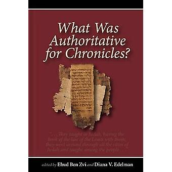 What Was Authoritative for Chronicles? by Ehud Ben Zvi - 978157506218