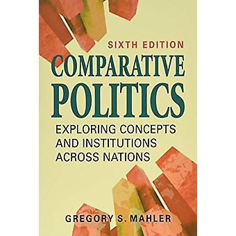 Comparative Politics - Exploring Concepts and Institutions Across Nati