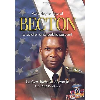 Becton - Autobiography of a Soldier and Public Servant by Julius W. Be