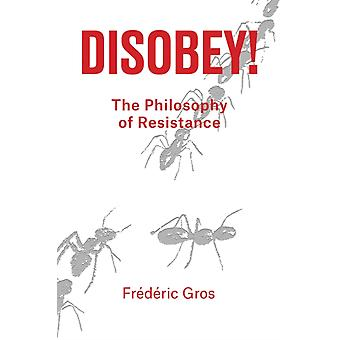 Disobey  A Philiosophy of Resistance by Frederic Gros