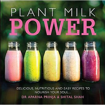 Plant Milk Power - Delicious - nutritious and easy recipes to nourish