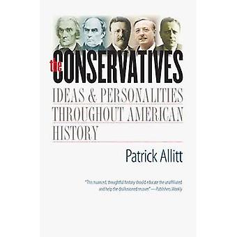 The Conservatives - Ideas and Personalities Throughout American Histor