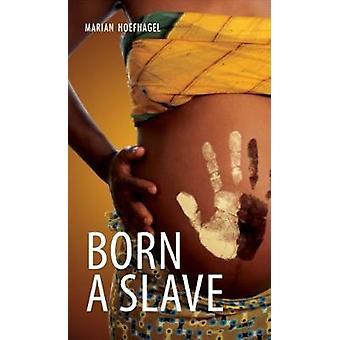 Born a Slave by Hoefnagel & Marian