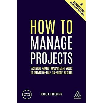 How to Manage Projects - Essential Project Management Skills to Delive